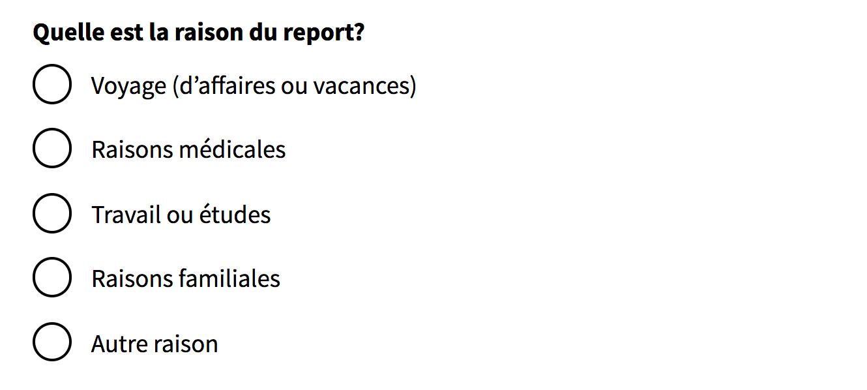 """On pose la question: """"Quelle est la raison du report?"""" avec les options de réponses """"Voyage (d'affaires ou vacances), Raisons médicales, Travail ou études, Raisons familiales, et Autre raison"""""""