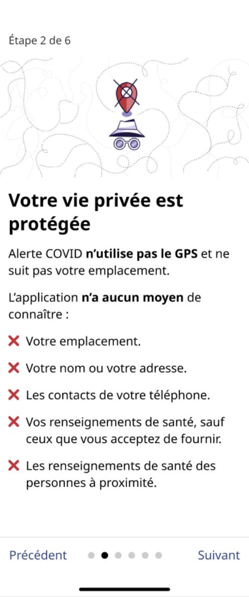 Capture du deuxième écran d'introduction de l'application Alerte COVID. « Alerte COVID n'utilise pas le GPS et ne suit pas votre emplacement. Il n'y a aucun moyen de connaître votre emplacement, votre nom ou votre adresse, les contacts de votre téléphone, vos renseignements de santé, les renseignements de santé des personnes à proximité. »